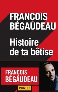 François Bégaudeau Histoire de ta bêtise