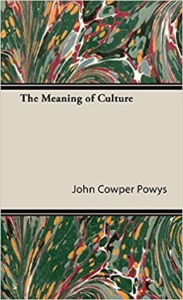 John Cowper Powys The Meaning of Culture